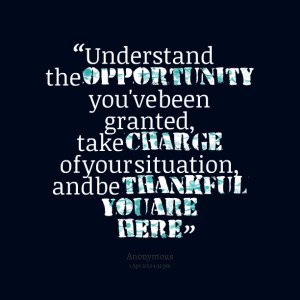 ... granted, take charge of your situation, and be thankful you are here