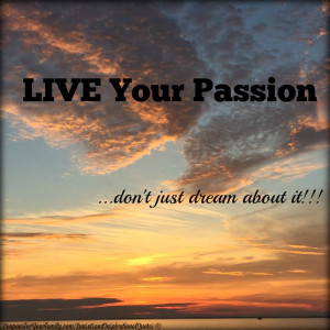 Sunsets and Inspirational Quotes Live Your Passion -
