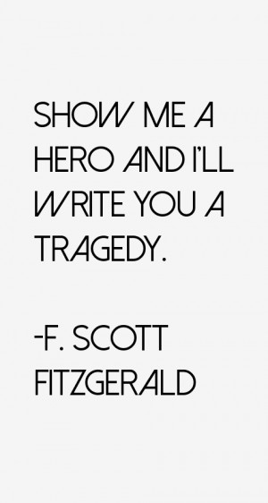 Show me a hero and I'll write you a tragedy.""
