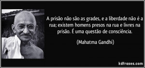 prisão não são as grades, e a liberdade não é a rua; existem ...