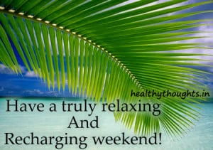 weekend quotes-have a truly relaxing and recharging weekend-thought ...