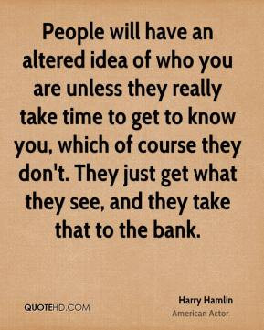 Harry Hamlin - People will have an altered idea of who you are unless ...