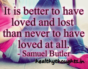 It's Better To Have Loved And Lost Than…