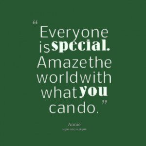 Quotes Picture: everyone is special amaze the world with what you can ...