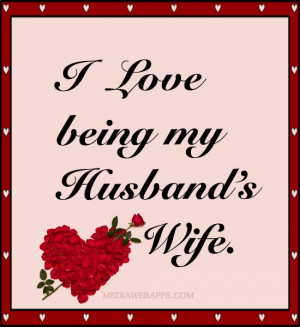 Miss My Husband Quotes I love being my husband's wife