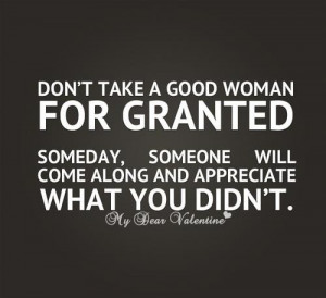Don't take her for granted...