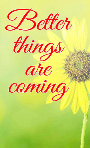 Motivational Quotes – Better Things Are Coming
