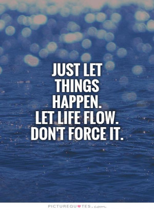 Quotes Letting Go Quotes Relax Quotes Go With The Flow Quotes Force ...