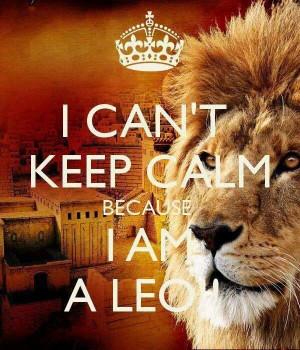 can't keep calm because I am a Leo