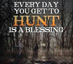 Every day you get to hunt is a blessing.