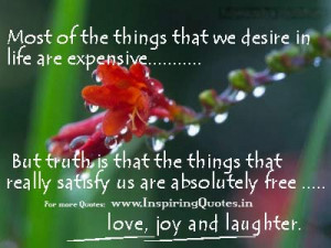 ... that really satisfy us are absolutely free : love, joy and laughter