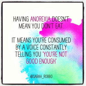 Having Anorexia does't mean you don't eat. It means you're consumed by ...