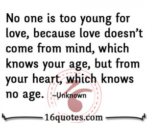 No one is too young for love, because love doesn't come from mind ...