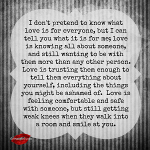 ... what love is for everyone; but I can tell you what it is for me