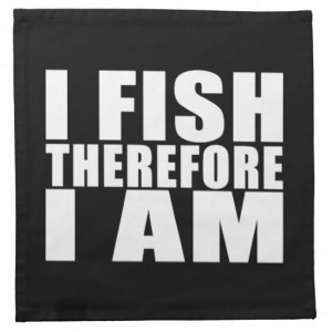 funny_fishing_quotes_jokes_i_fish_therefore_i_am_napkin ...