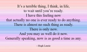 Hugh Laurie – Never Ready – Self Development Quotes
