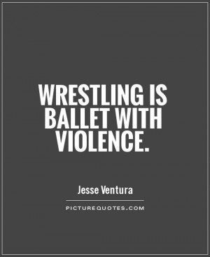 Sports Quotes Wrestling Quotes Ballet Quotes Violence Quotes Jesse ...