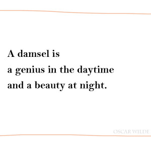 ... Oscar Wilde Quotes, a damsel is a genius in the daytime and a beauty