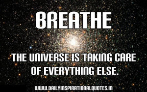 The Universe Is Taking Care of Everything Else ~ Inspirational Quote