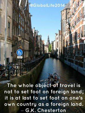 ... country as a foreign land. ~ G. K. Chesterton #GlobalLife2014 #Quotes
