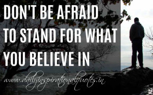 ... to stand for what you believe in. ~ Anonymous ( Leadership Quotes