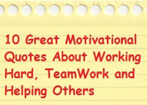 10 great motivational quotes about working hard, teamwork and helping ...