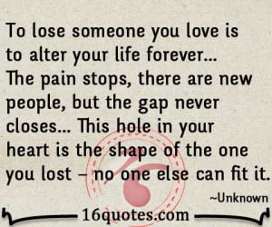 To lose someone you love is to alter your life forever
