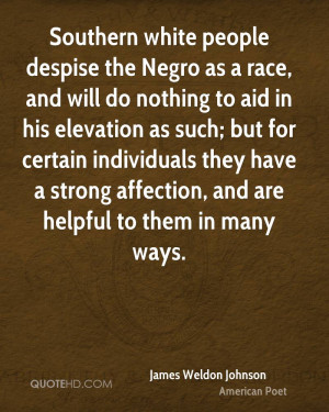 Southern white people despise the Negro as a race, and will do nothing ...