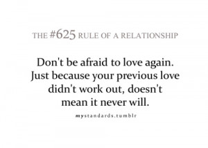 Don't be afraid to love again. Just because your previous love didn't ...
