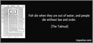 ... are out of water, and people die without law and order. - The Talmud