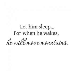 Let Him Sleep, For When He Wakes, He Will Move Mountains...Wall Quote
