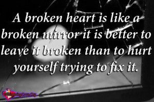 You Cant Fix A Broken Heart Quotes ~ A broken heart is like a broken ...