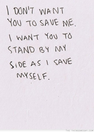 ... want you to save me I want you to stand by my side as I save myself