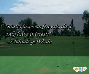 States have no friends , they only have interests .