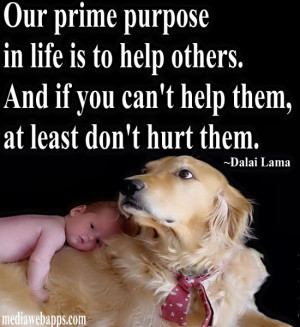 is to help others. And if you can't help them, at least don't hurt ...