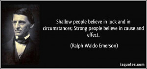 Shallow people believe in luck and in circumstances; Strong people ...