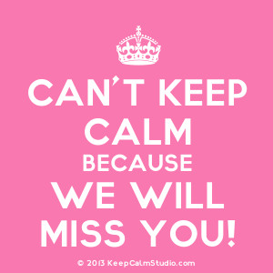 Home » Gallery » Can't Keep Calm Because We Will Miss You!