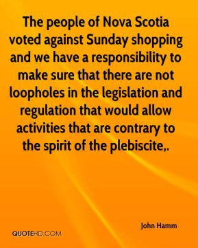 John Hamm - The people of Nova Scotia voted against Sunday shopping ...