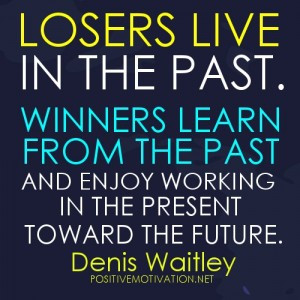 Motivational quotes - Losers live in the past. Winners learn from the ...