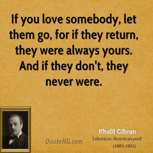 If you love somebody, let them go, for if they return, they were ...
