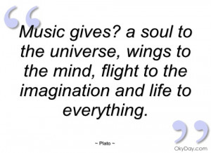 Music gives? a soul to the universe