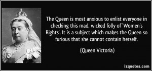 ... Women's Rights'. It is a subject which makes the Queen so furious that