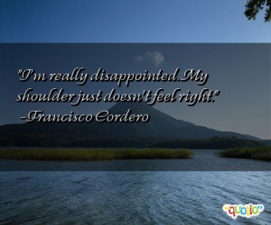 ... ://www.famousquotesabout.com/quote/I_m-really-disappointed-My/200953