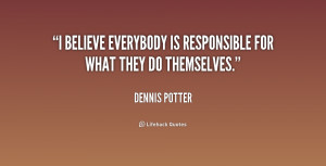 """believe everybody is responsible for what they do themselves."""""""
