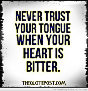 never_trust_your_tongue_when_your_heart_is_bitter_tn-550322.jpg?i