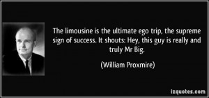 The limousine is the ultimate ego trip, the supreme sign of success ...