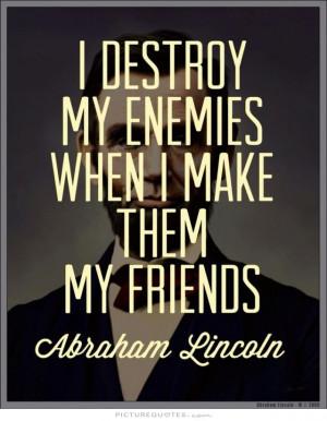 Friends Quotes Abraham Lincoln Quotes Enemies Quotes Destroy Quotes