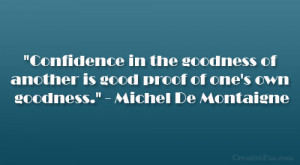 de montaigne quotes confidence in the goodness of another is good ...