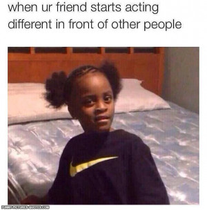 Friend Starts acting Different