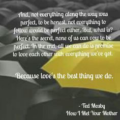 Love's the best thing we do. Ted Mosby - How I Met Your Mother.
